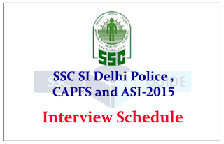 Interview Date for SI Delhi Police, CAPFS and ASI In CISF
