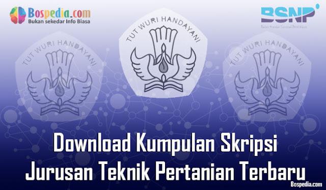 Download Kumpulan Skripsi Untuk Jurusan Teknik Pertanian Terbaru