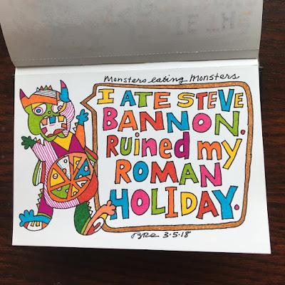 I ate Steve Bannon. Ruined my Roman Holiday.