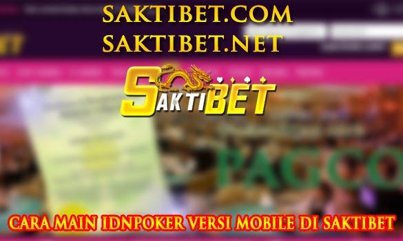 Cara main IDN poker dari versi mobile di SaktiBET !!