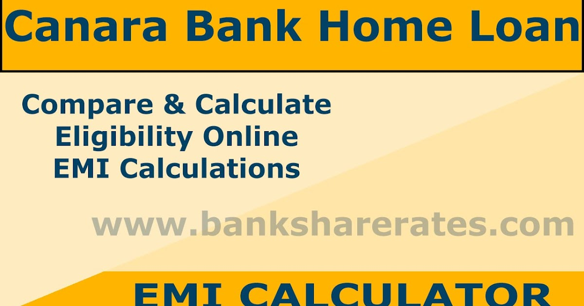 Canara Bank Home Loan EMI Calculator July 2017 - Rate @ 8.65% Compare & Calculate Eligibility ...