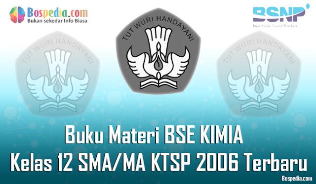 Kali ini admin ingin menyebarkan buku wacana buku Materi BSE KIMIA untuk adik adik yang seda Komplit - Buku Materi BSE KIMIA Kelas 12 SMA/MA KTSP 2006 Terbaru