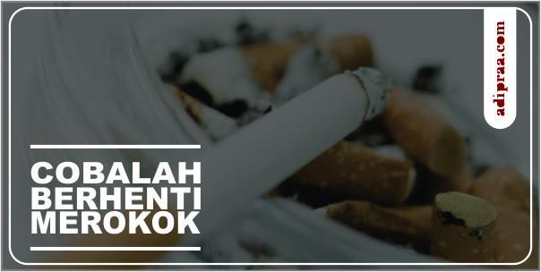 Cobalah Berhenti Merokok! | adipraa.com