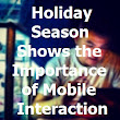 Holiday Season Shows the Importance of Mobile Interaction | Grady Winston (this is my website)