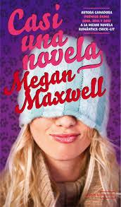Reseña Casi una novela de Megan Maxwell
