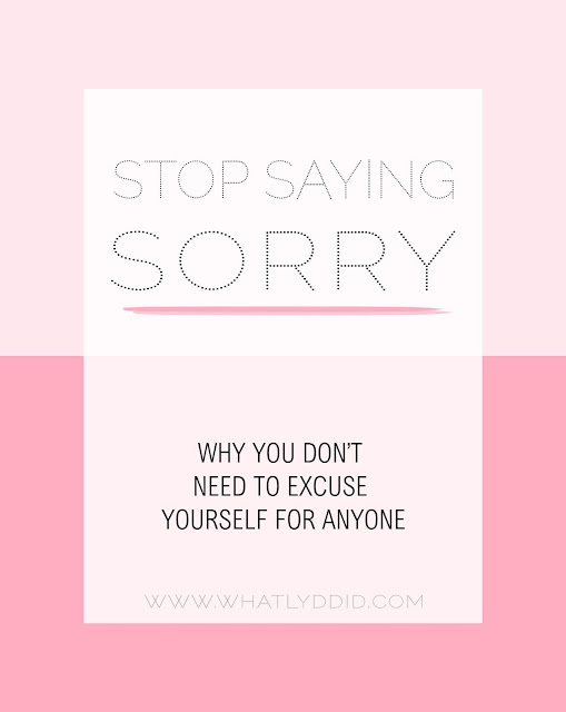 black text read stop saying sorry: why you don't need to excuse yourself for anyone' in a white box on a pink background