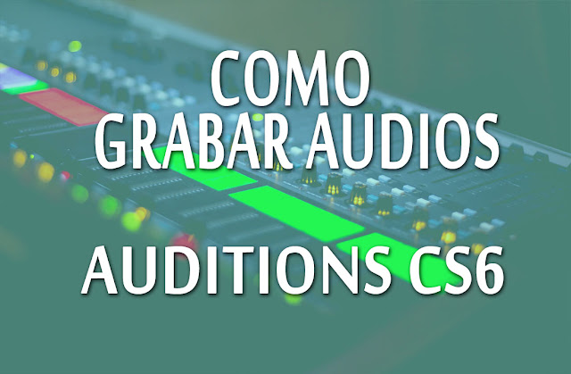Aprende a grabar audio en Auditions Cs6