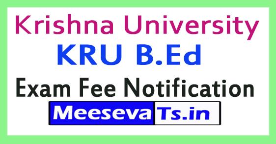 Krishna University KRU B.Ed Exam Fee Notification 2017-18