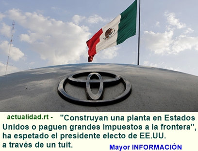Trump advierte a Toyota de las consecuencias que tendrá construcción de una nueva planta en México