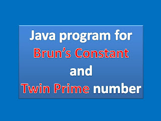Java program for Brun's Constant and Twin Prime number