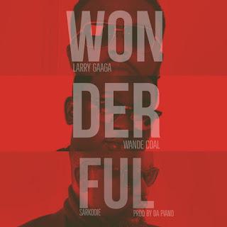 Larry Gaaga Feat. Wande Coal & Sarkodie – Wonderful