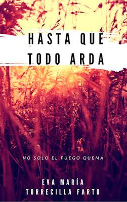 LIBRO - Hasta que todo arda #1 No solo el fuego quema Eva María Torrecilla Farto (2016) Edición papel & digital ebook kindle NOVELA JUVENIL - LITERATURA Comprar en Amazon España