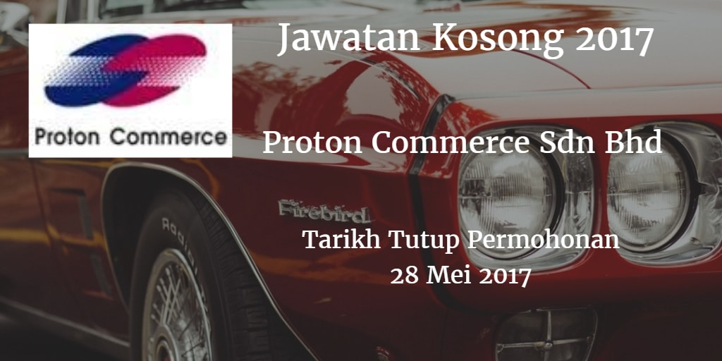 Jawatan Kosong Proton Commerce Sdn Bhd 28 Mei 2017