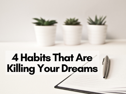 4 Habits That Are Killing Your Dreams