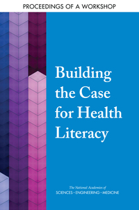 http://nationalacademies.org/hmd/Reports/2018/building-the-case-for-health-literacy-proceedings.aspx