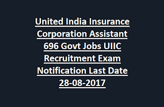 United India Insurance Corporation Assistant 696 Govt Jobs UIIC Recruitment Exam Notification Last Date 28-08-2017