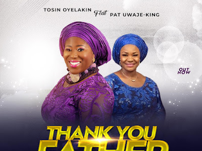 DOWNLOAD MP3: Tosin Oyelakin Ft Pat Uwaje-king - Thank You Father (Prod. Niyi-P)