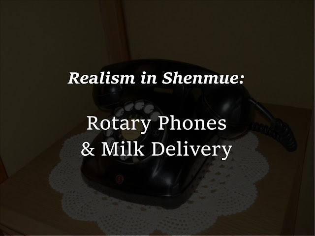 Realism in Shenmue: Rotary Phones & Milk Delivery