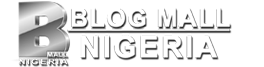 Blog Mall Nigeria - No 1 Hub  For You!