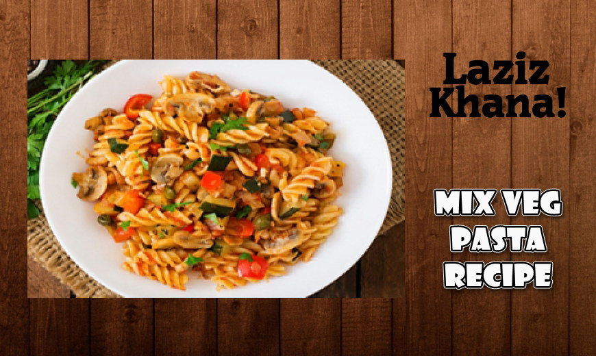 Mix Veg Pasta Recipe in Roman English - Mix Veg Pasta Banane ka Tarika