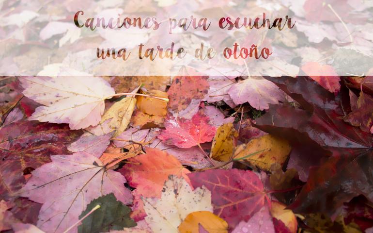 Canciones escuchar tarde otoño música