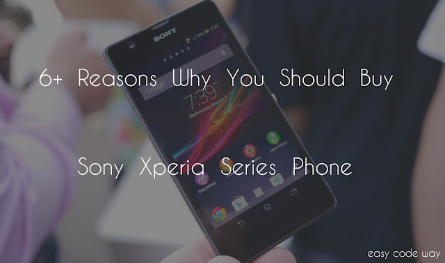 6 Reasons why you should buy Sony Xperia series Phone