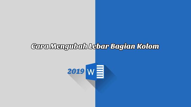 Cara Mengubah Lebar Bagian Kolom - Word 2019