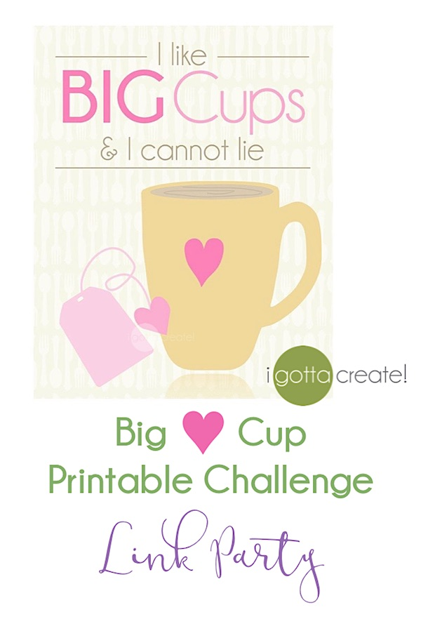 Big Love Cup Printable Challenge Link Party at I Gotta Create!