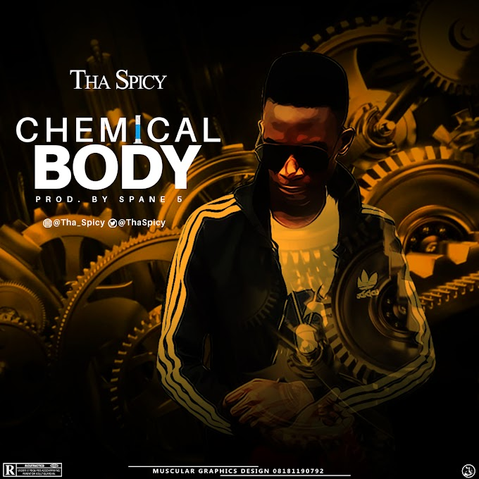 DOWNLOAD MP3: Tha Spicy - Chemical Body