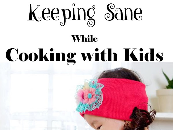 Keeping Sane While Cooking with Kids: 12 Tips for Cooking with Children