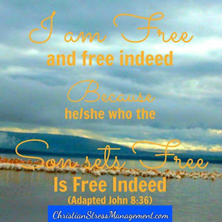 I am free and free indeed because he/she who the Son sets free is free indeed. (Adapted John 8:36)