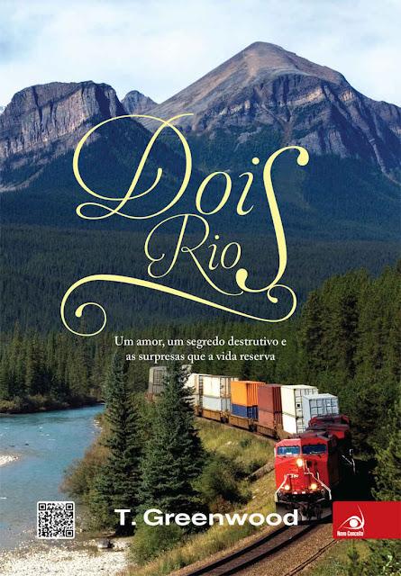 Dois Rios Um amor, um segredo e as surpresas que a vida reserva - T. Greenwood