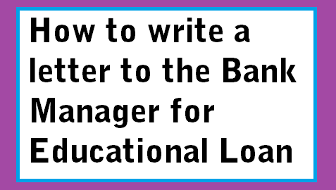 How to write a letter to the bank manager for educational loan if you are asked to write a letter to the bank manager requesting him to sanction your educational loan then the following sample letter format will be of spiritdancerdesigns Choice Image