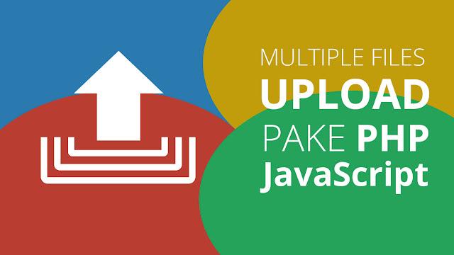 Multiple Files Upload pake PHP dan Javascript