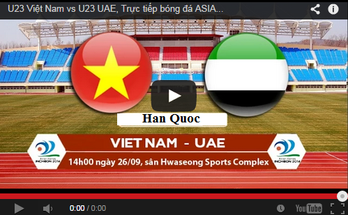 Link xem Trực tiếp U23 Việt Nam - U23 UAE