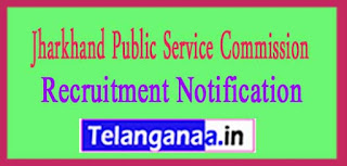 Jpsc (Jharkhand Public Service Commission) Recruitment Notification 2017 www.jpsc.gov.in