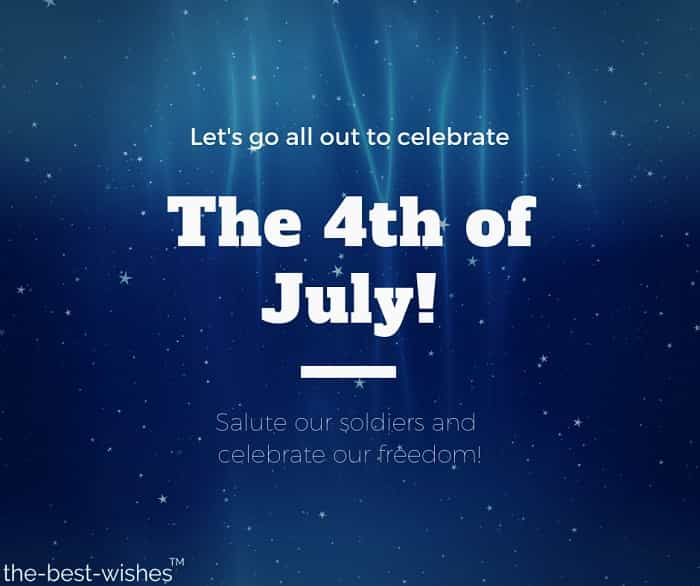 let's go all out to celebrate the 4th of july salute our soldiers and celebrate our freedom