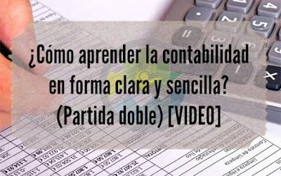 ¿Cómo aprender la contabilidad en forma clara y sencilla?. (Partida doble) [VIDEO]