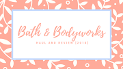 Bath and Body Works Haul and Review [2018]