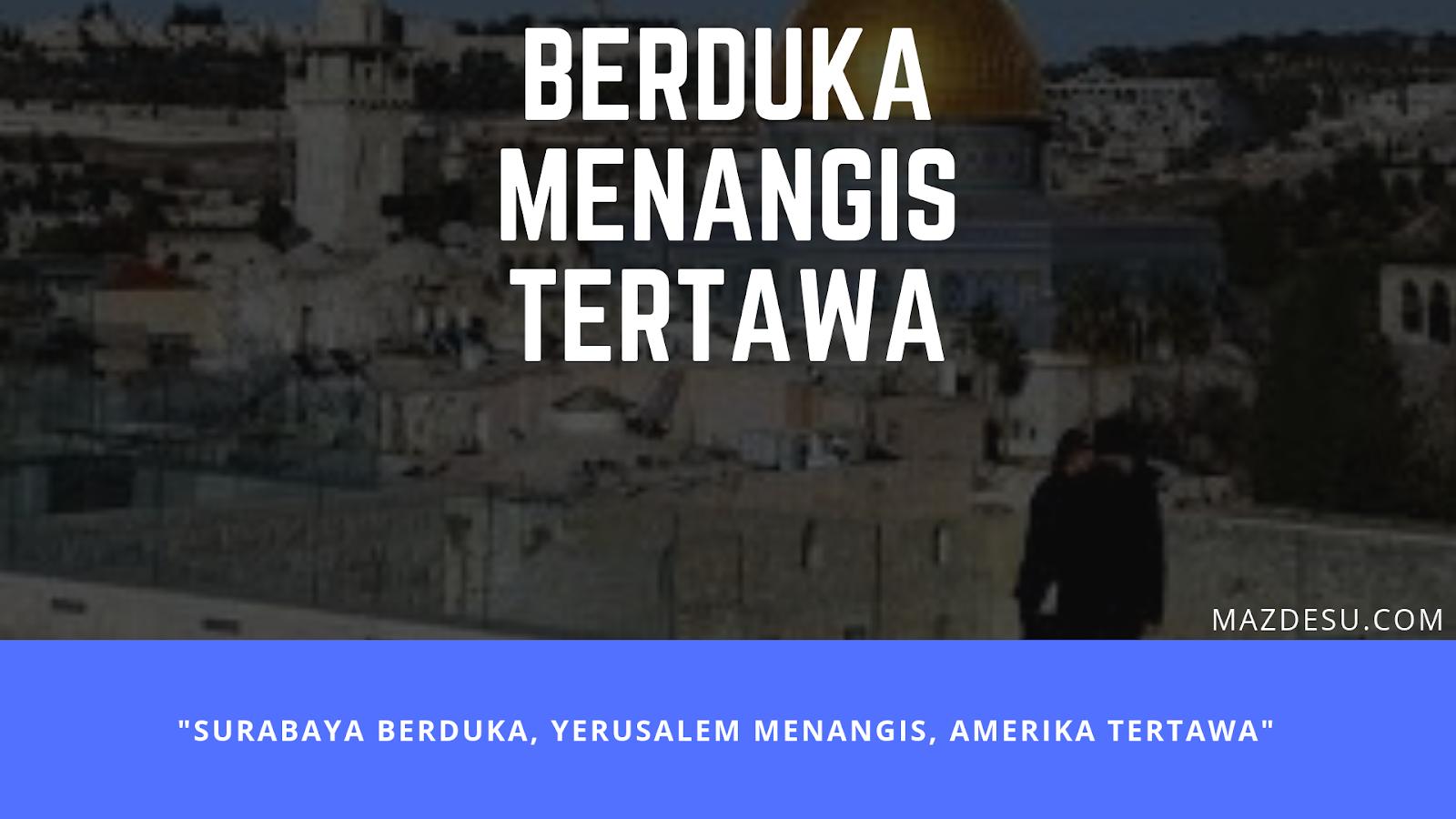Surabaya Berduka, Yerusalem Menangis, Amerika Tertawa