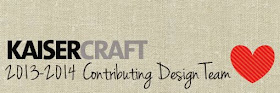 Previously I WAS ON THE KAISERCRAFT DESIGN TEAM 2013-2014