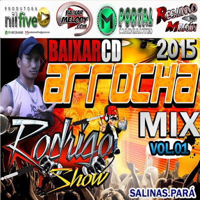 CD ARROCHA MIX VOL.01 / ROGRIGO SHOW / SALINAS PARÁ / RESUMO DO MELODY / 23/03/2016
