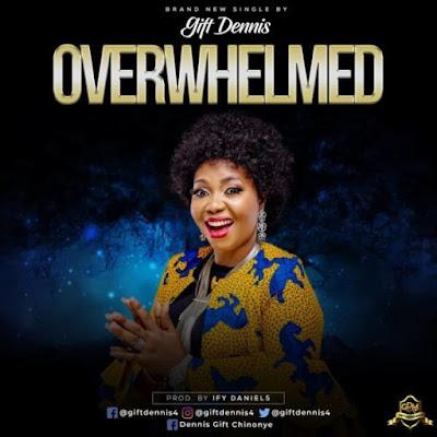 Gift Dennis – Overwhelmed