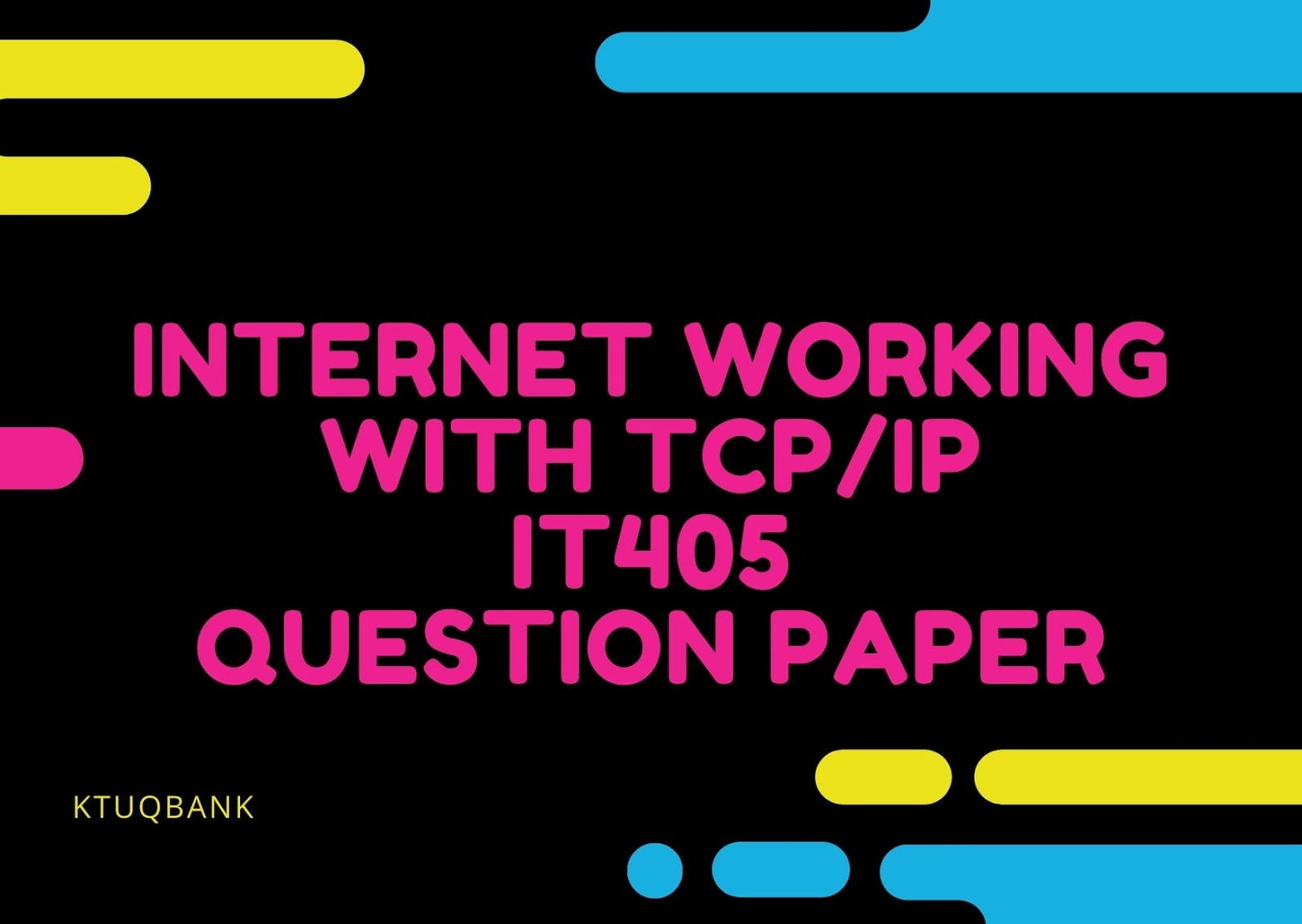 Internet Working with TCP/IP | IT405 | Question Papers (2015 batch)