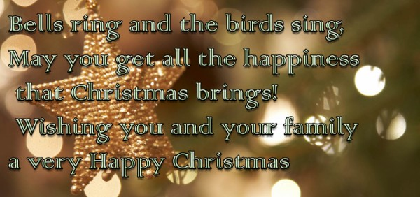 Bells Ring And The Birds Sing, May You Get All The Happiness That Christmas  Brings! Wishing You And Your Family A Very Happy Christmas