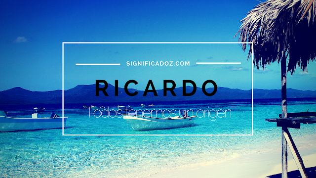 Significado y origen del Nombre Ricardo ¿Que Significa?