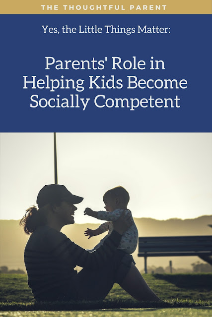 Yes, the Little Things Matter: Parents' Role in Helping Kids Become Socially Competent