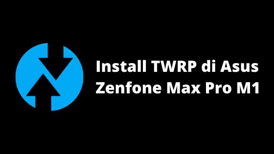 Tutorial Cara Pasang TWRP Dan Root Asus Zenfone Max Pro M1