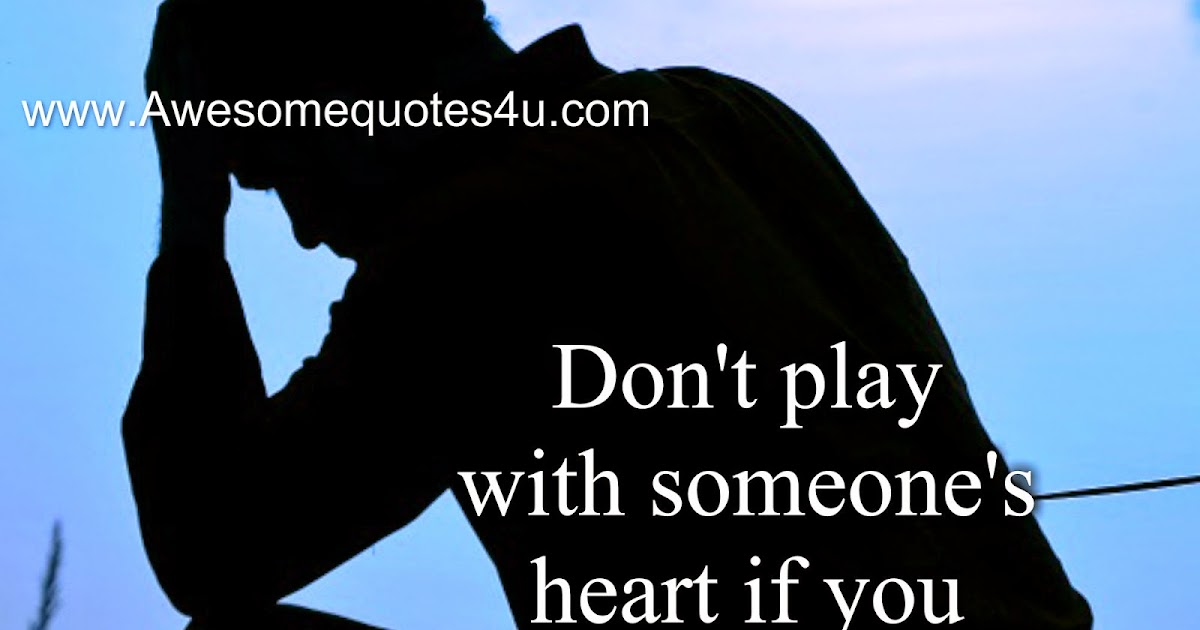 Awesome Quotes: Don't Play With Someone's Heart