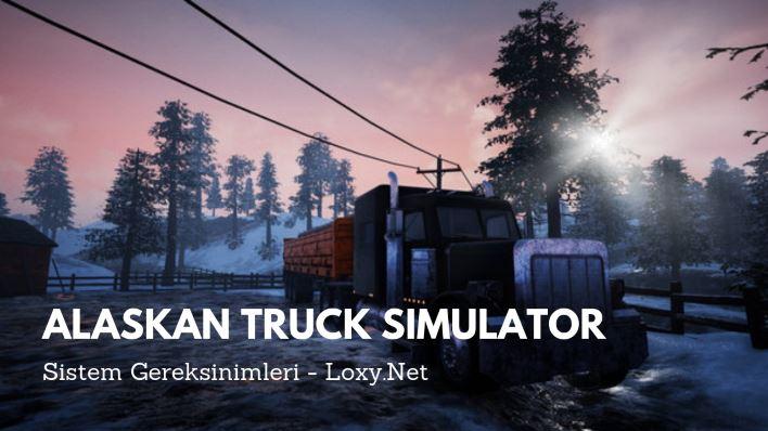 Alaskan Truck Simulator Sistem Gereksinimleri